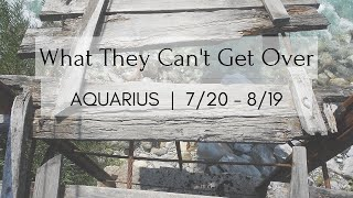 AQUARIUS: What They Can't Get Over 7/20 - 8/19