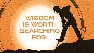 Dig Deep: Wisdom Is Worth Searching For