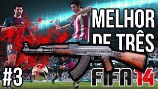 MELHOR DE TRÊS - FINAL ► FIFA 14 - RAJADA DE AK-47
