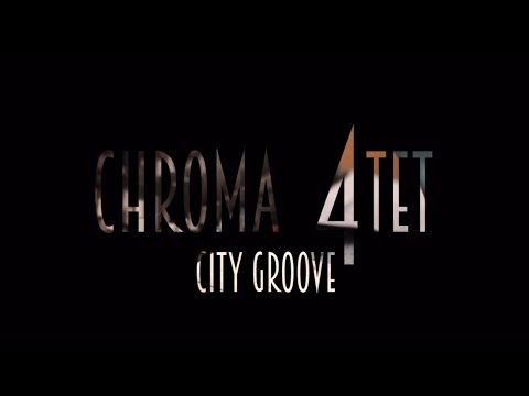 "Chroma 4tet ""City Groove"""
