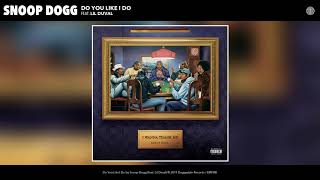Snoop Dogg - Do You Like I Do (feat. Lil Duval) (Audio)