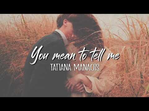 you-mean-to-tell-me-—-tatiana-manaois-lyrics