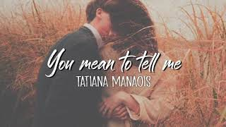 you-mean-to-tell-me-tatiana-manaois