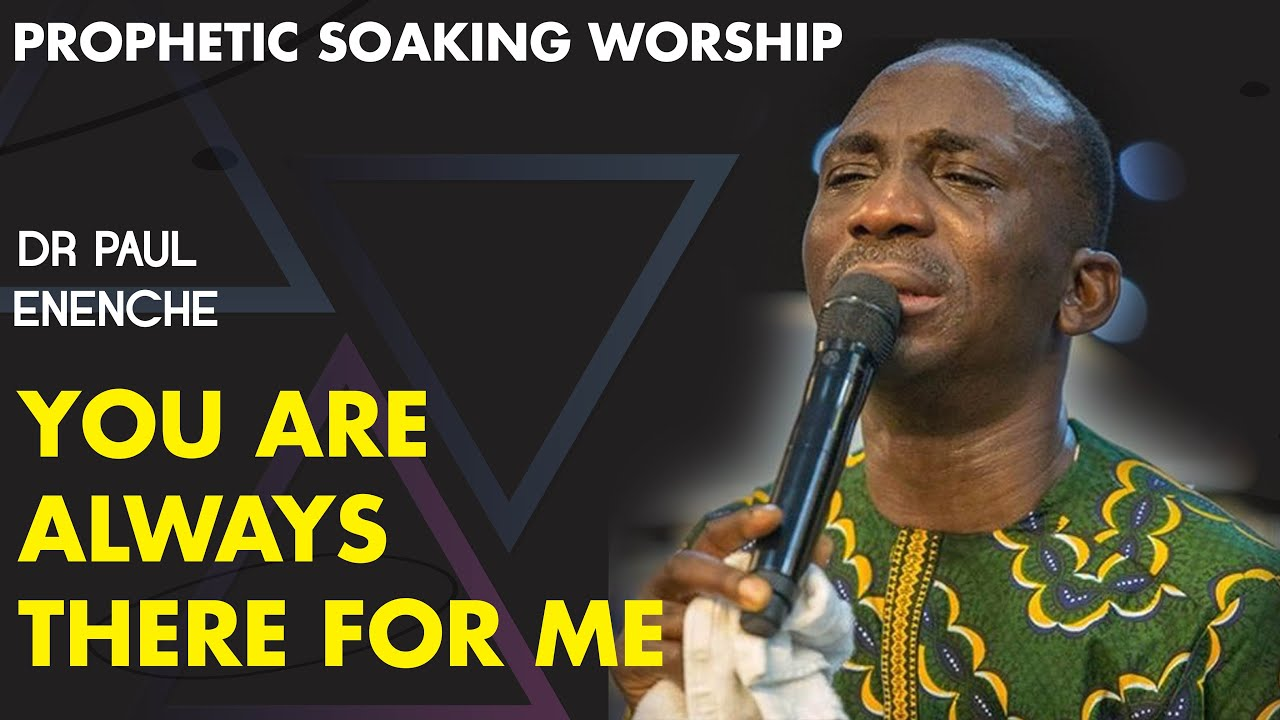 Download DR PAUL ENENCHE - YOU ARE ALWAYS THERE FOR ME (SONG OF SURRENDER)