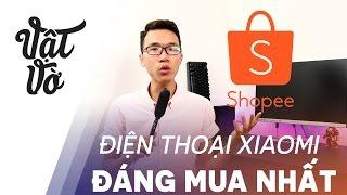 Vật Vờ| Điện thoại Xiaomi nào đáng mua nhất trên thị trường?