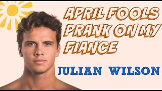 THE FUNNIEST APRIL FOOLS PRANK EVER! MY FIANCE THINKS JULIAN WILSON MESSAGED HIM! JULIANS BIGGEST F