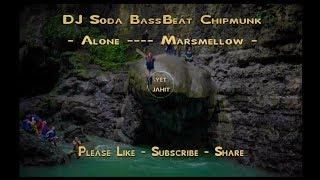DJ Soda BassBeat Chipmunk - Alone -- Marshmellow