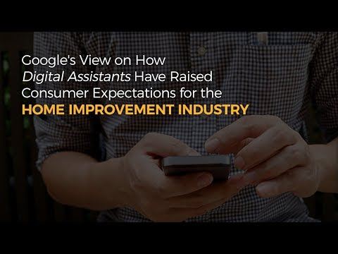 How Digital Assistants Have Raised Consumer Expectations for the Home Improvement Industry
