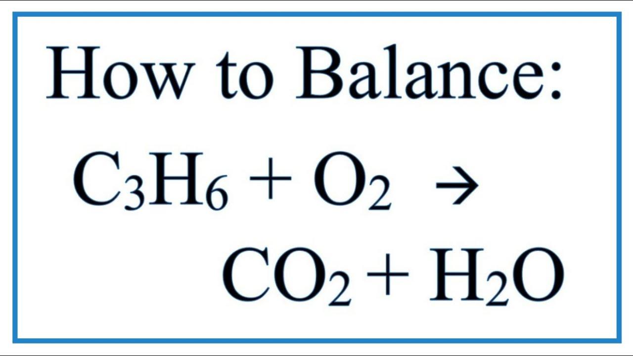 How to Balance C3H6 + O2 = CO2 + H2O