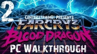 Far Cry 3  Blood Dragon - Walkthrough - Hard (Max PC Settings) Part 2 - Not The Dacaptitation Rocket