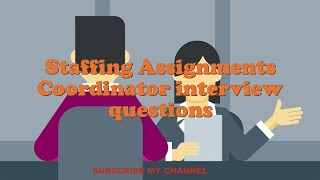 Staffing Assignments Coordinator interview questions
