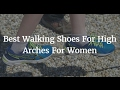 Best Walking Shoes For High Arches For Women 2018