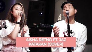 KATAKAN - JAZ (Aisha Retno Cover Ft. JAZ)