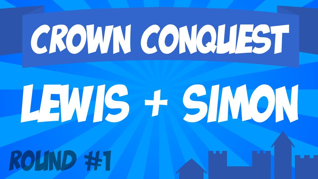 Crown Conquest Round 1 - Lewis & Simon