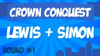 Crown Conquest Round 1 - Lewis & Simon