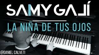 Samy Galí Piano - La Niña de Tus Ojos (Solo Piano Cover | Daniel Calveti)