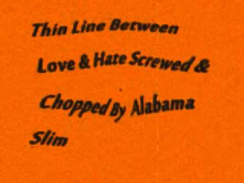 Thin Line Between Love & Hate Screwed & Chopped By Alabama Slim