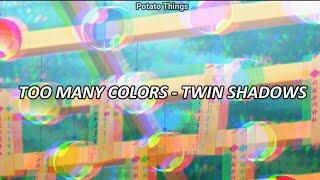 Too many colors - Twin Shadow || Letra en Español