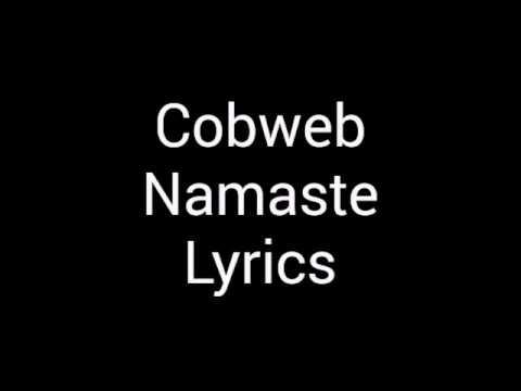 Cobweb namaste lyric video.
