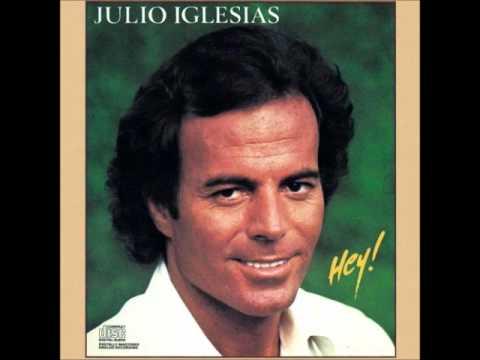 Hey - Tu Nunca Me Has Querido - Julio Iglesias