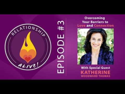 03: Katherine Woodward Thomas - Overcoming Your Barriers to Love and Connection