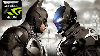 CAN YOU RUN : Batman Arkham Knight (2015) On Nvidia 920M 2GB