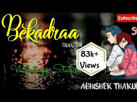 Bekadraa - Sippy Gill | Latest Punjabi Song | Sad Song Whatsapp Status