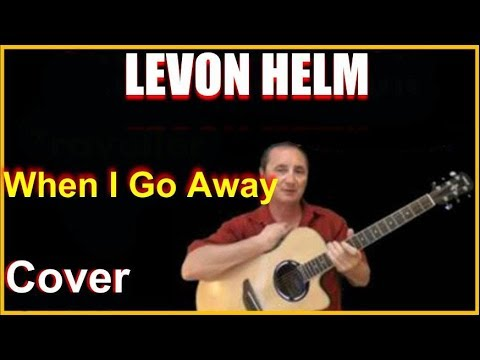 When I Go Away Levon Helm Cover