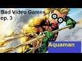 Aquaman: Battle for Atlantis. Bad video games ep. 3