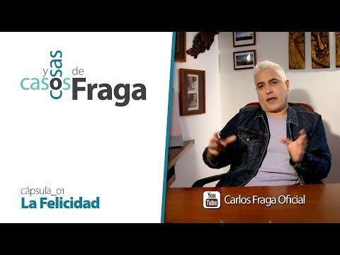 Carlos Fraga - Casos y Cosas de Fraga (Cápsula 01 - La Felicidad)