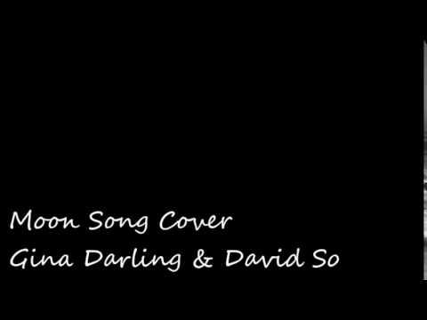 The Moon Song Cover- Gina Darling & David So