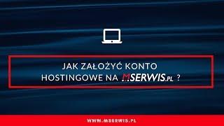 Jak założyć konto hostingowe w Mserwis.pl?