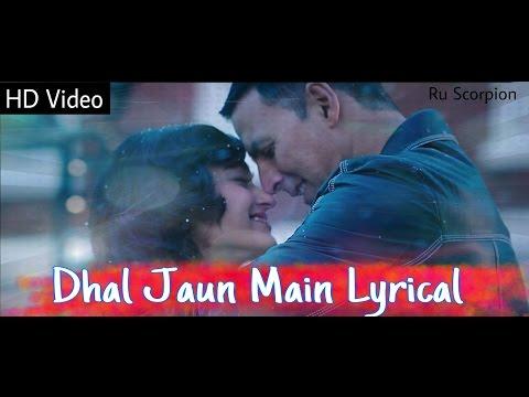 Dhal Jaun Main - Full Lyrical | Rustom |...