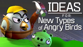Ideas For New Types Of Angry Birds