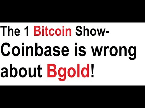 The 1 Bitcoin Show- Coinbase Is Wrong About Bgold!