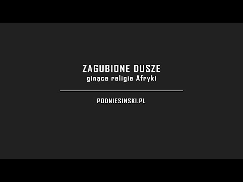 Zagubione Dusze - ginące religie Afryki /  Lost Souls - Africa's vanishing religions [OFFICIAL]