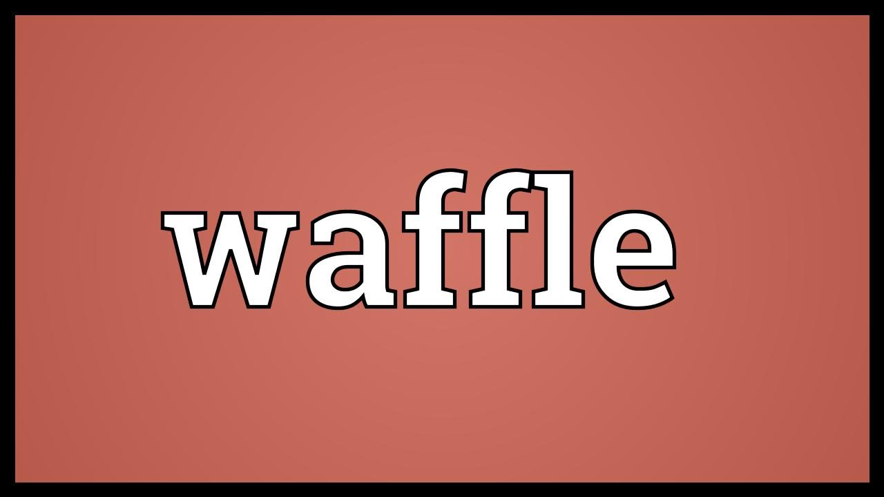 Waffle Meaning