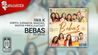 Iwa K, Sheryl Sheinafia, Maizura, Agatha Pricilla & Cast - Bebas (New Version) | No Vocal