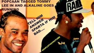 Popcaan tags Tommy LEE Sparta and Alkaline goes running