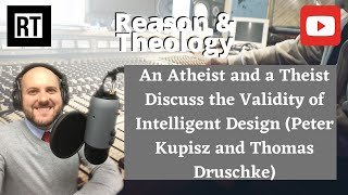 An Atheist and a Theist Discuss the Validity of Intelligent Design Peter Kupisz and Thomas Druschke