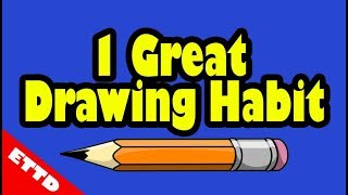 1 Habit to Help You Learn Art - Easy Things to Draw Now