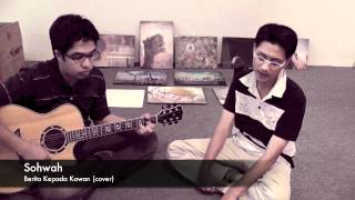 Ebiet G. Ade & M.Nasir - Berita Kepada Kawan (Sohwah Acoustic Cover)