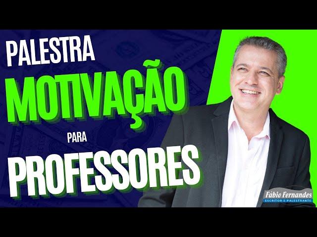 PALESTRA MOTIVACIONAL PROFESSORES | PALESTRANTE MOTIVACIONAL FABIO FERNANDES