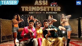 Assi Trendsetter Official Teaser | Meet Bros ft. Bohemia | Angela Krislinzki | MB Music