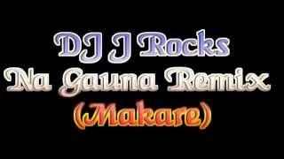 DJ J Rocks  - Na Gauna Makare Remix