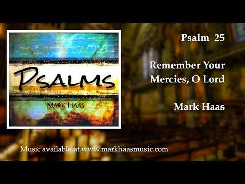 Psalm 25: Remember Your Mercies, O Lord (Mark Haas)