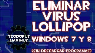 eliminar virus lollipop windows 7 y windows 8