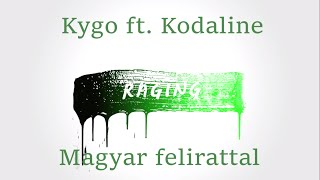 Kygo - Raging ft. Kodaline Magyar felirattal