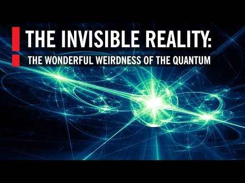 The Invisible Reality: The Wonderful Weirdness of the Quantum World | 2014