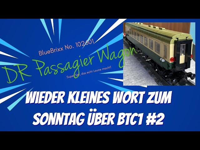 BlueBrixx No. 102601 DR  Passagier Waggon - und wieder ein kleines Wort zum Sonntag über BTC1...